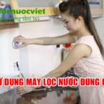 Cách sử dụng máy lọc nước đúng cách, hiệu quả, an toàn nhất
