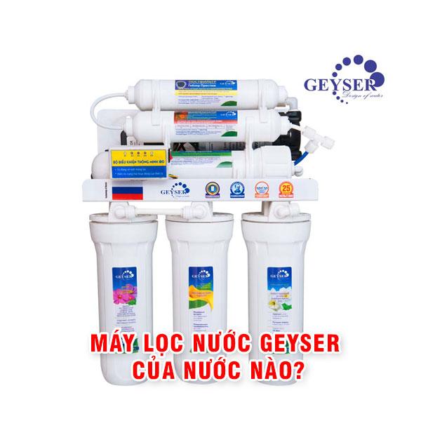 Máy lọc nước geyser của nước nào?
