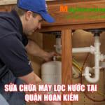 Dịch vụ sửa máy, thay lõi lọc nước Hoàn Kiếm, Hà Nội