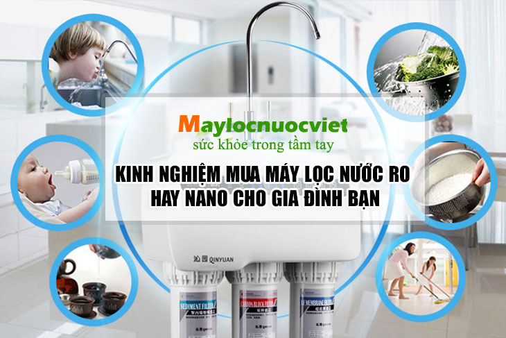Kinh nghiệm mua máy lọc nước RO hay Nano cho gia đình bạn!