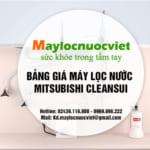 Cập Nhật Bảng Giá Lọc Nước Mitsubishi CleanSui mới nhất!